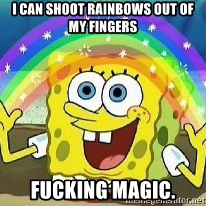 Imagination - i can shoot rainbows out of my fingers fucking magic.