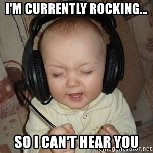 Baby Headphones - I'm currently Rocking... So I can't hear you