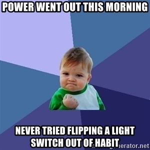 Success Kid - power went out this morning never tried flipping a light switch out of habit