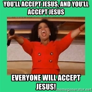Oprah Car - You'll accept Jesus, and you'll accept Jesus Everyone will accept Jesus!