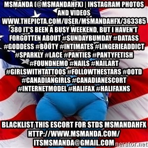 Obese American - MsManda (@msmandahfx) | Instagram photos and videos www.thepicta.com/user/msmandahfx/363385380 It's been a busy weekend, but I haven't forgotten about #SundayBumday #DatAss #Goddess #bööty #Intimates #LingerieAddict #Sparkly #Lace #Panties #PantyFetish #FoundNemo #Nails #NailArt #GirlsWithTattoos #FollowTheStars #OOTD #CanadianGirls #CanadianEscort #InternetModel #Halifax #HalifaxNS blacklist this escort for stds msmandahfx http://www.msmanda.com/ itsmsmanda@gmail.com