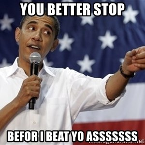 Obama You Mad - you better stop befor i beat yo ASSSSSSS