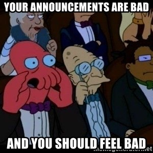 Zoidberg - Your announcements are bad and you should feel bad
