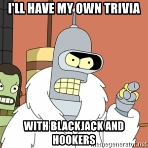 bender blackjack and hookers - I'll have my own trivia with blackjack and hookers