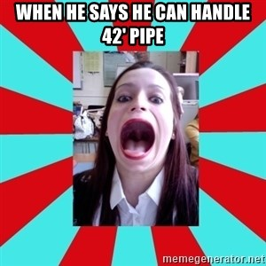 Big Mouth Girl - WHEN HE SAYS HE CAN HANDLE 42' PIPE