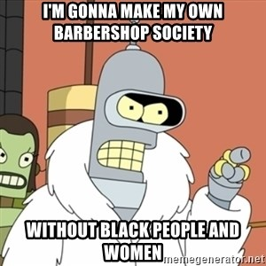 bender blackjack and hookers - I'm gonna make my own barbershop society Without black people and women