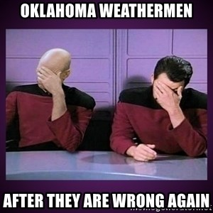 Double Facepalm - oklahoma weathermen after they are wrong again