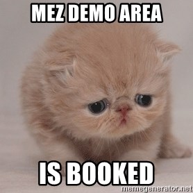 Super Sad Cat - mez demo area is booked