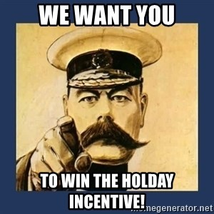 your country needs you - We want you to win the holday incentive!