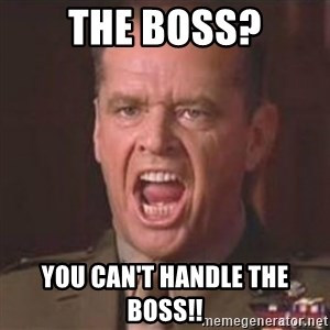 Jack Nicholson - You can't handle the truth! - THE BOSS? YOU CAN'T HANDLE THE BOSS!!
