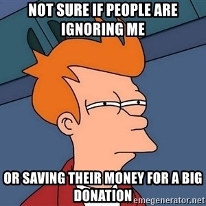 Futurama Fry - not sure if people are ignoring me or saving their money for a big donation