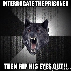 Insanity Wolf - Interrogate the prisoner THEN RIP his EYES OUT!!