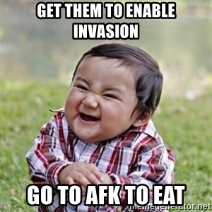 evil toddler kid2 - Get them to enable invasion Go to afk to eat