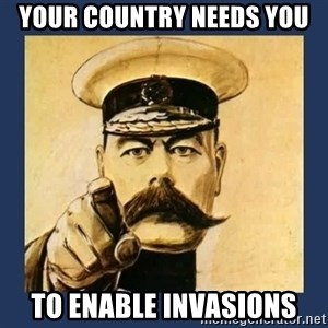 your country needs you - your country needs you to enable invasions