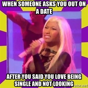 Nicki Minaj Constipation Face - When someone asks you out on a date After you said you love being single and not looking