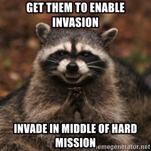 evil raccoon - get them to enable invasion invade in middle of hard mission