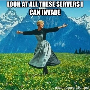 Look at all the things - look at all these servers I can invade