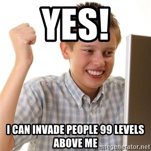 Noob kid - yes! I can invade people 99 levels above me