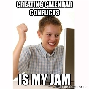 Computer kid - Creating calendar conflicts is my jam