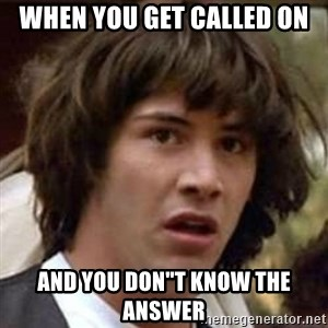 "Conspiracy Keanu - when you get called on and you don""t know the answer"