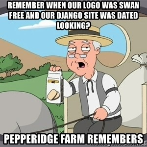 Pepperidge Farm Remembers Meme - Remember when our logo was swan free and our Django site was dated looking? Pepperidge Farm Remembers