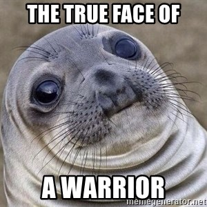 Awkward Seal - the true face of a warrior
