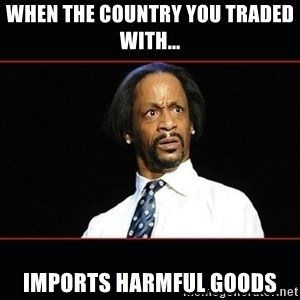 katt williams shocked - When the country you traded with... imports harmful goods