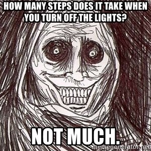 Shadowlurker - How Many Steps does it take when you turn off the lights? Not much.