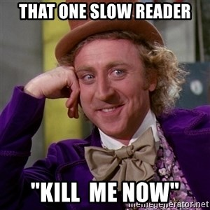 """Willy Wonka - that one slow reader """"kill  me now"""""""