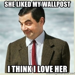 MR bean - She liked my wallpost  I think I love her