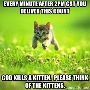 God Kills A Kitten - Every minute after 2pm CST you deliver this count God Kills a Kitten.  Please think of the Kittens.