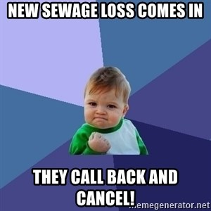 Success Kid - New sewage loss comes in They call back and cancel!