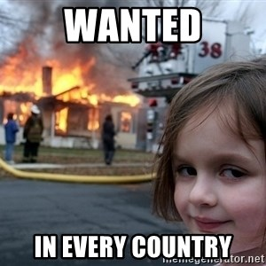 Disaster Girl - Wanted In every country