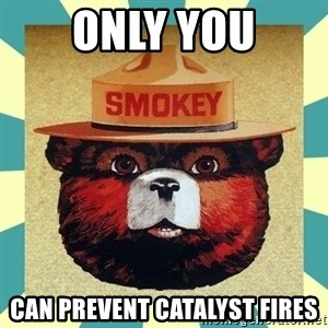 Smokey the Bear - only you can prevent catalyst fires