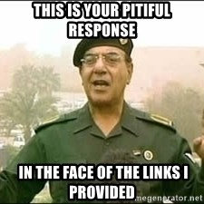 Baghdad Bob - this is your pitiful response  in the face of the links I provided