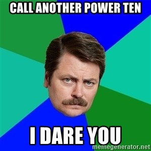 Advice Ron Swanson - Call another power ten i dare you
