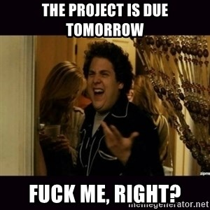 fuck me right jonah hill - the project is due tomorrow fuck me, right?