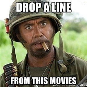Tropic Thunder Downey - Drop a line From this movies
