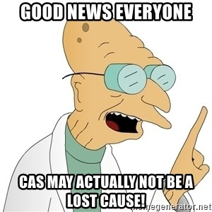 Good News Everyone - Good News Everyone CAS may actually not be a lost cause!