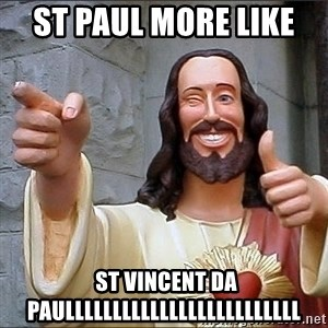 jesus says - st paul more like   st vincent da paulllllllllllllllllllllllll