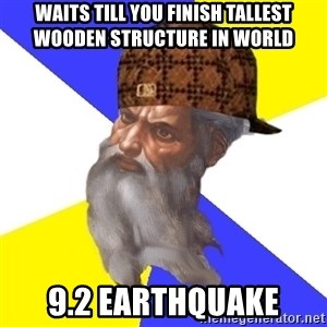 Scumbag God - Waits till you finish tallest wooden structure in world 9.2 earthquake