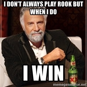 The Most Interesting Man In The World - I don't always play rook but when I do  I WIN