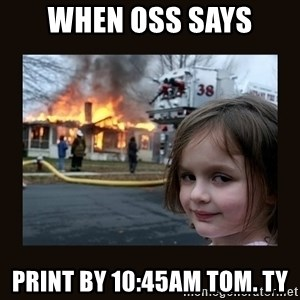 burning house girl - WHEN OSS SAYS PRINT BY 10:45AM TOM. TY