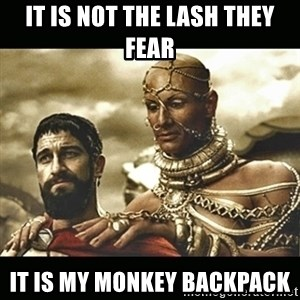 Xerxes - It is not the lash they fear it is my monkey backpack