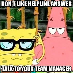 Serious Spongebob - Don't like helpline answer Talk to your Team Manager