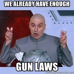 Dr Evil meme - we already have enough gun laws