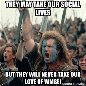 Brave Heart Freedom - They may take our social lives but they will never take our love of WMSE!