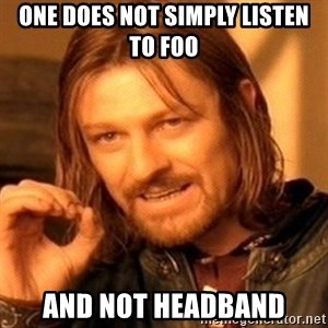 One Does Not Simply - One does not simply listen to Foo And not headband