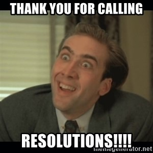 Nick Cage - thank you for calling resolutions!!!!
