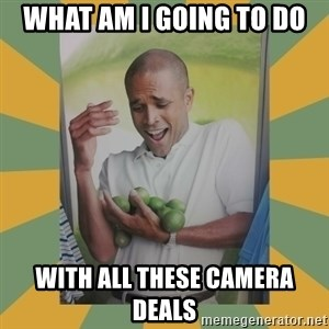 Why can't I hold all these limes - what am i going to do  with all these camera deals